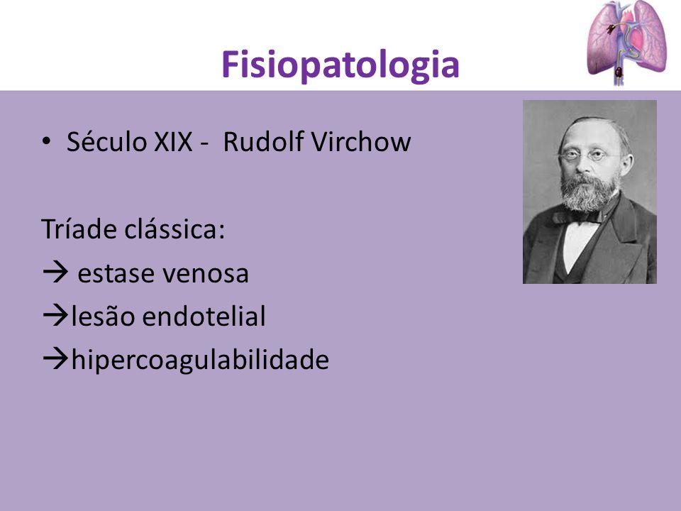 Fisiopatologia Século XIX - Rudolf Virchow Tríade clássica: