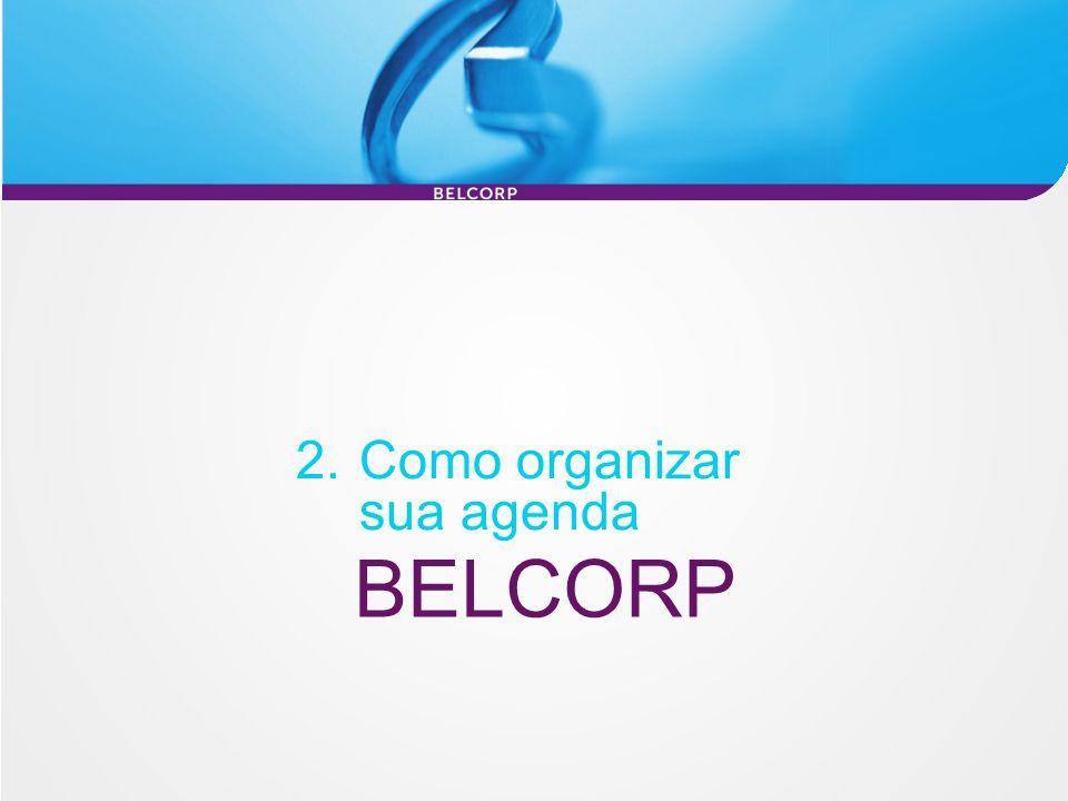 BELCORP 2. Como organizar sua agenda