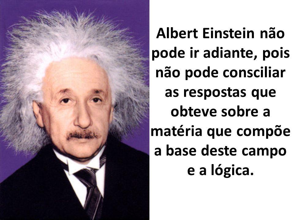 Albert Einstein não pode ir adiante, pois não pode consciliar as respostas que obteve sobre a matéria que compõe a base deste campo e a lógica.