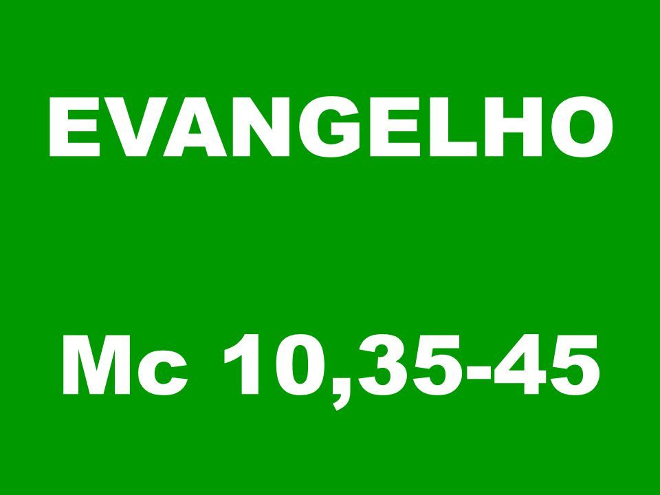 EVANGELHO Mc 10,35-45