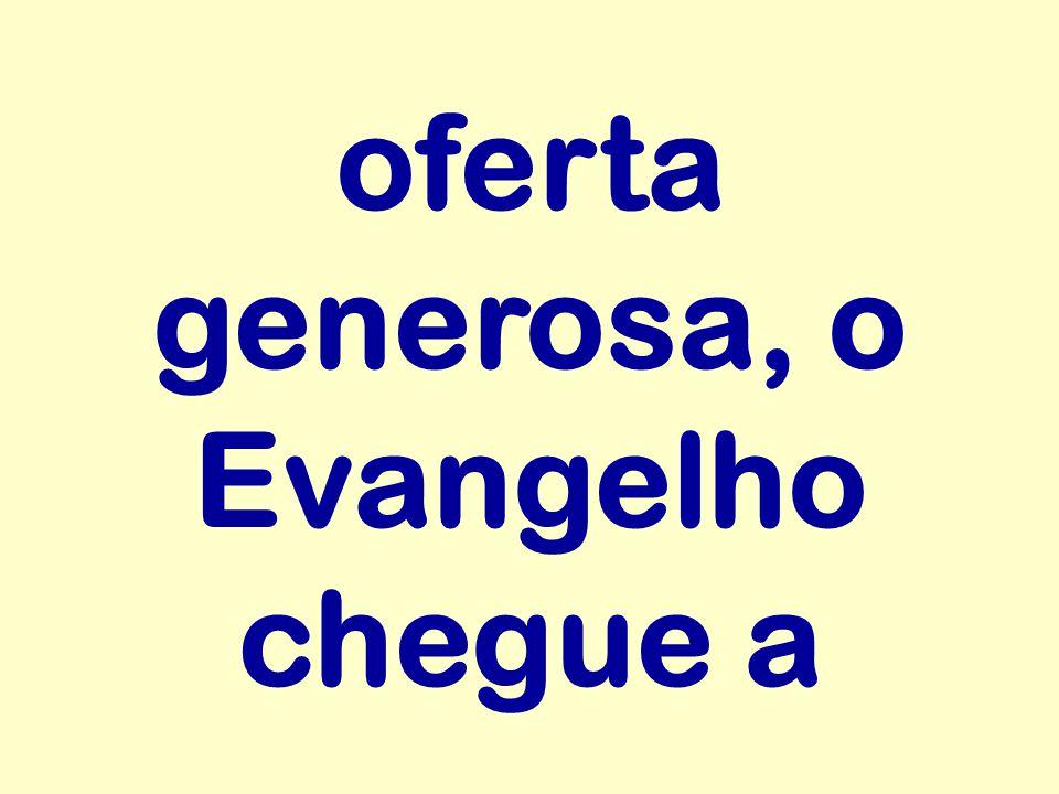 oferta generosa, o Evangelho chegue a