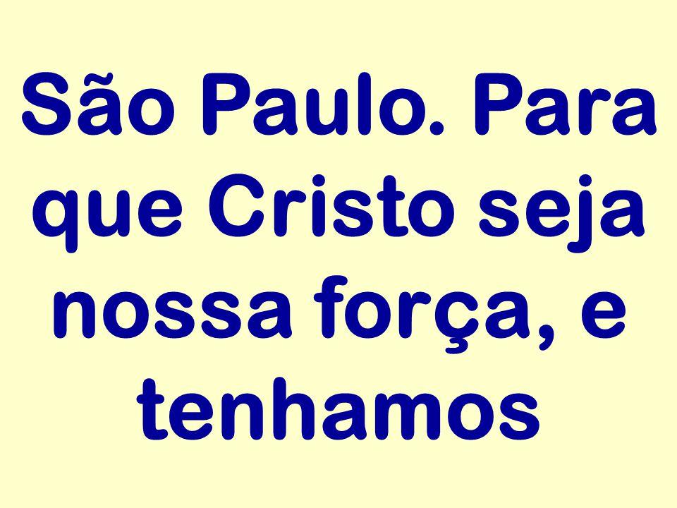 São Paulo. Para que Cristo seja nossa força, e tenhamos