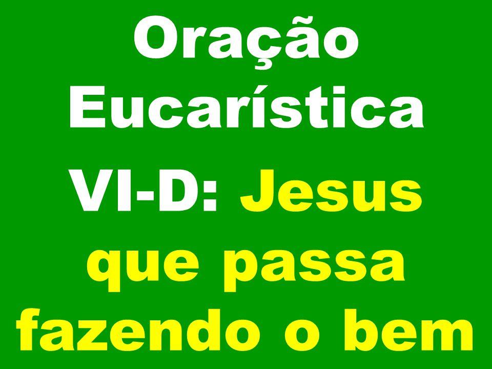 Oração Eucarística VI-D: Jesus que passa fazendo o bem