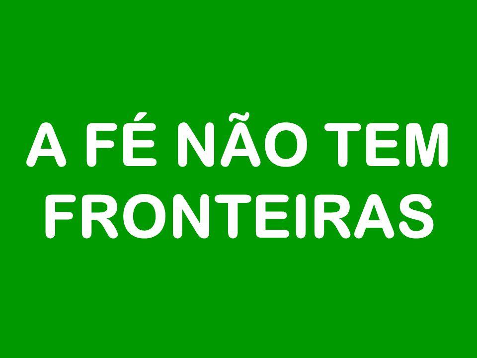 A FÉ NÃO TEM FRONTEIRAS