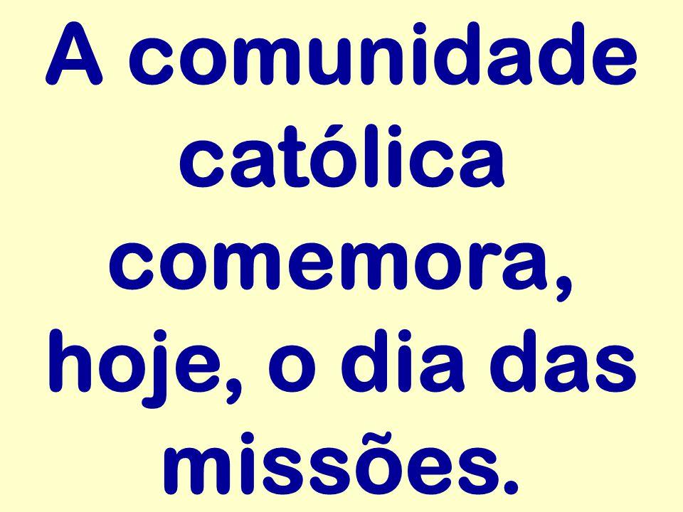 A comunidade católica comemora, hoje, o dia das missões.