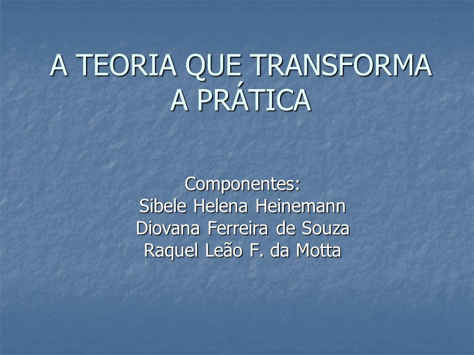 A TEORIA QUE TRANSFORMA A PRÁTICA