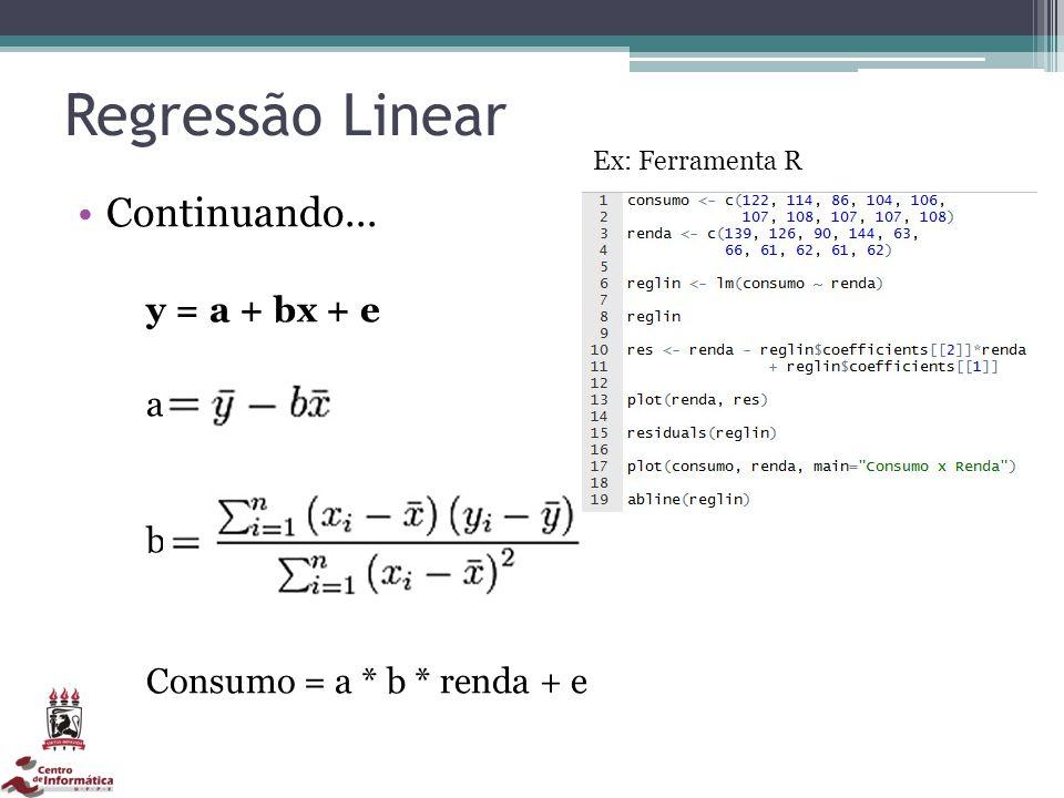 Regressão Linear Continuando... y = a + bx + e a b