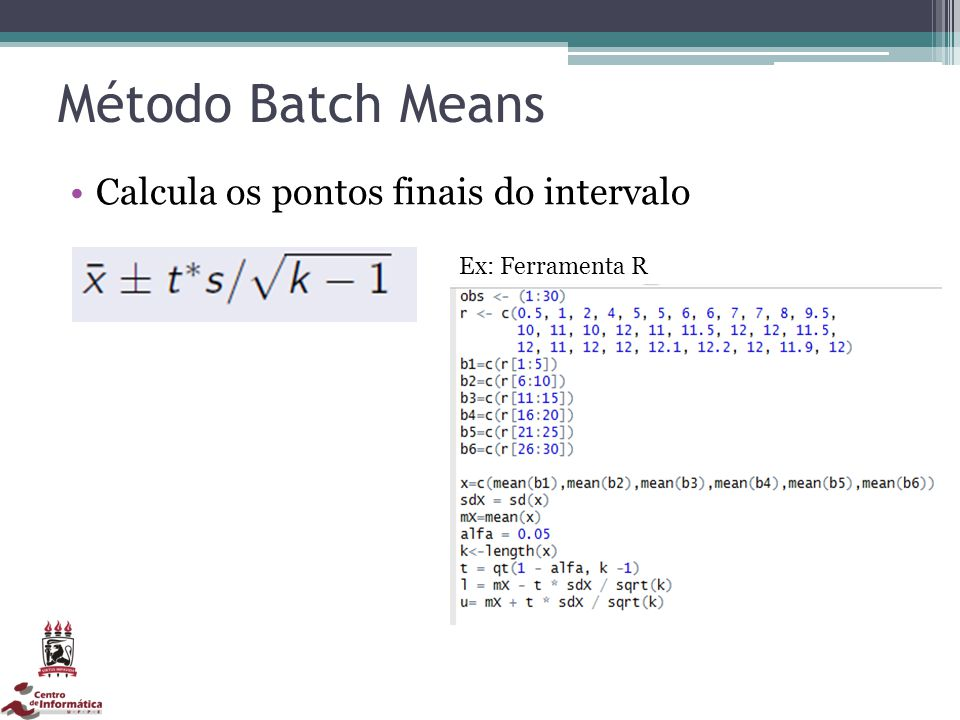 Método Batch Means Calcula os pontos finais do intervalo