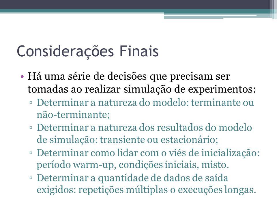 Considerações Finais Há uma série de decisões que precisam ser tomadas ao realizar simulação de experimentos: