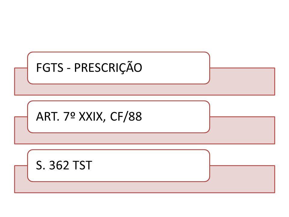 FGTS - PRESCRIÇÃO ART. 7º XXIX, CF/88 S. 362 TST