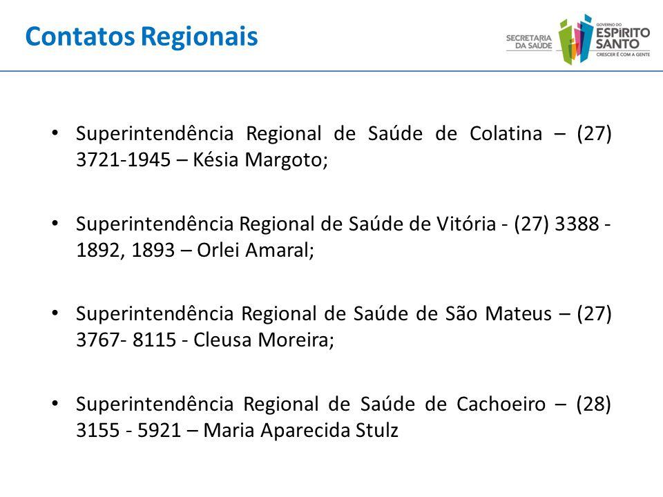 Contatos Regionais Superintendência Regional de Saúde de Colatina – (27) 3721-1945 – Késia Margoto;