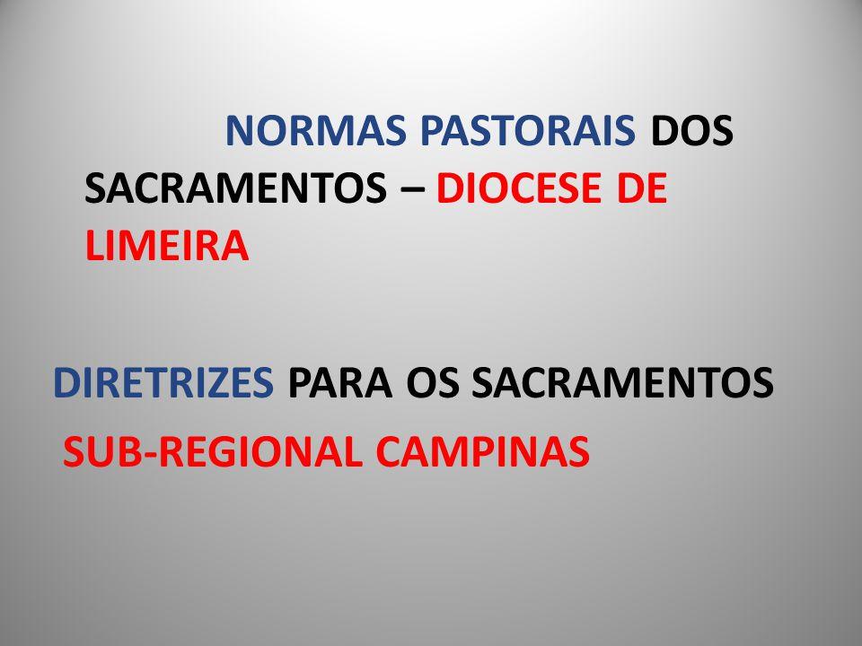 NORMAS PASTORAIS DOS SACRAMENTOS – DIOCESE DE LIMEIRA DIRETRIZES PARA OS SACRAMENTOS SUB-REGIONAL CAMPINAS