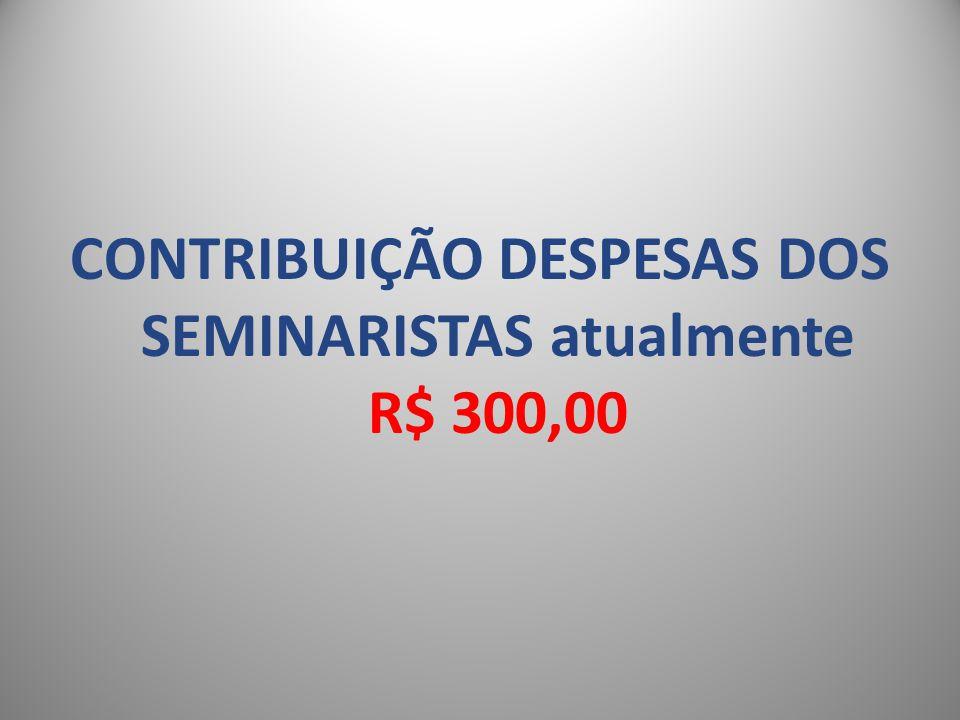 CONTRIBUIÇÃO DESPESAS DOS SEMINARISTAS atualmente R$ 300,00