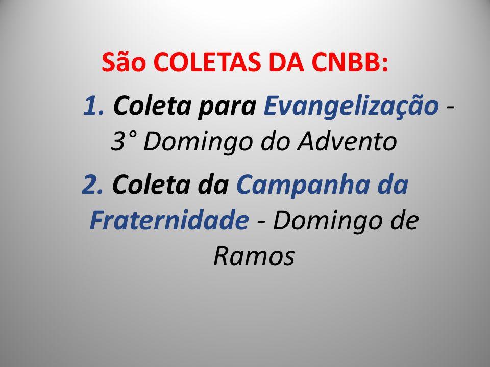 São COLETAS DA CNBB: 1. Coleta para Evangelização - 3° Domingo do Advento 2.