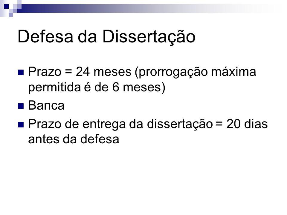 Defesa da Dissertação Prazo = 24 meses (prorrogação máxima permitida é de 6 meses) Banca.