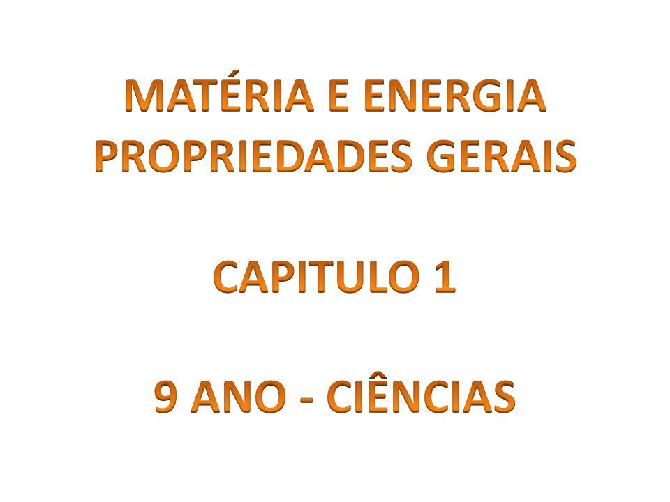 MATÉRIA E ENERGIA PROPRIEDADES GERAIS CAPITULO 1 9 ANO - CIÊNCIAS