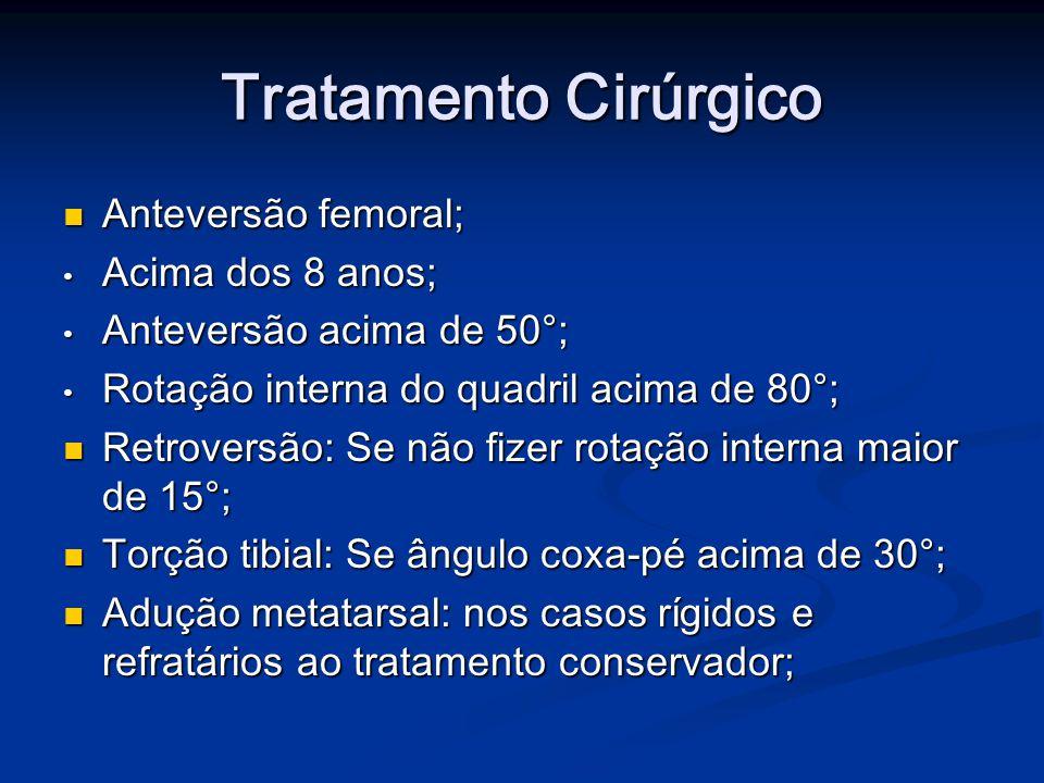 Tratamento Cirúrgico Anteversão femoral; Acima dos 8 anos;