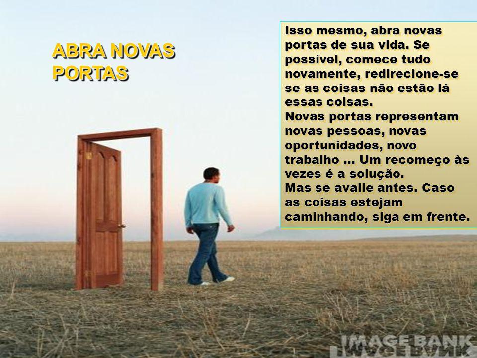 Isso mesmo, abra novas portas de sua vida