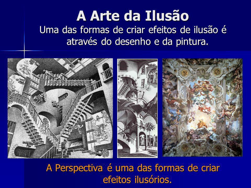 A Perspectiva é uma das formas de criar efeitos ilusórios.