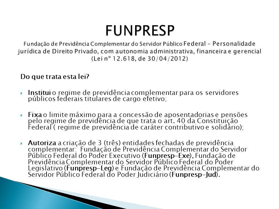 FUNPRESP Fundação de Previdência Complementar do Servidor Público Federal - Personalidade jurídica de Direito Privado, com autonomia administrativa, financeira e gerencial (Lei nº 12.618, de 30/04/2012)