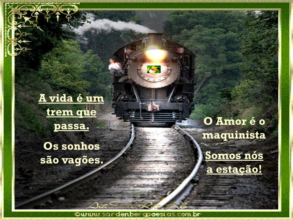 A vida é um trem que passa.