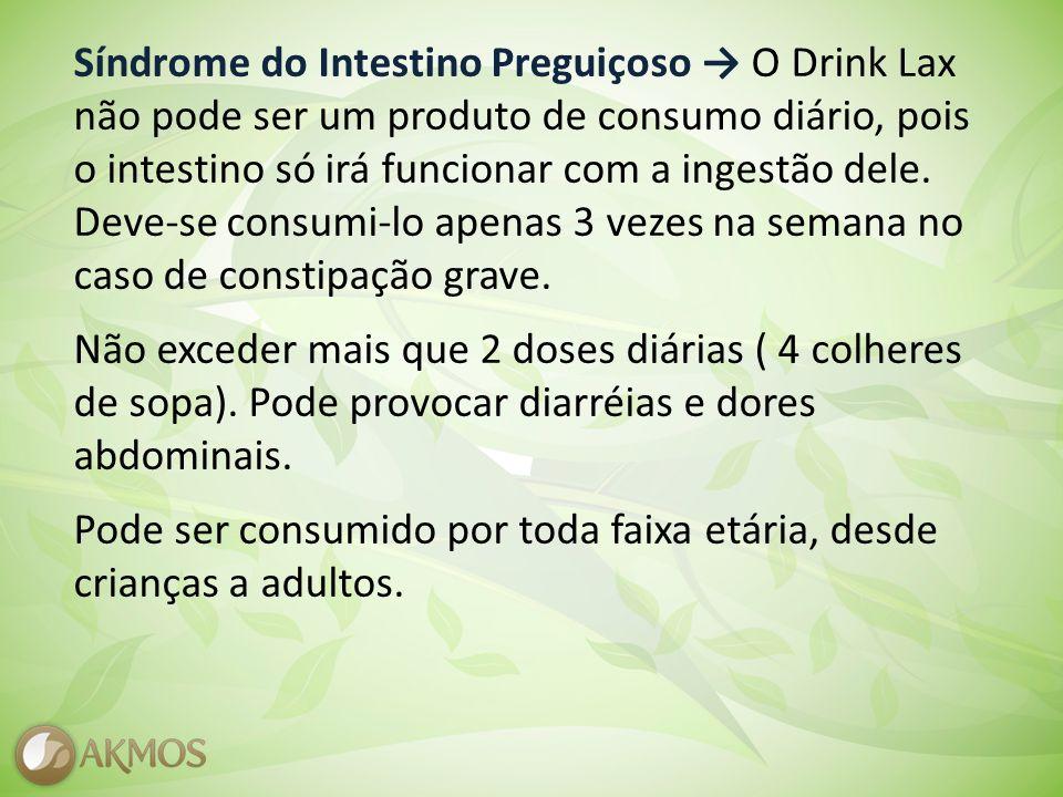 Síndrome do Intestino Preguiçoso → O Drink Lax não pode ser um produto de consumo diário, pois o intestino só irá funcionar com a ingestão dele.