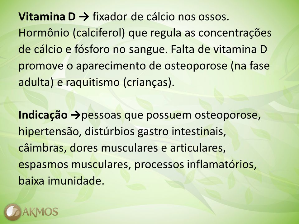 Vitamina D → fixador de cálcio nos ossos