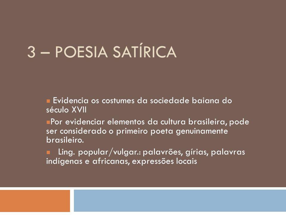 3 – Poesia Satírica Evidencia os costumes da sociedade baiana do século XVII.