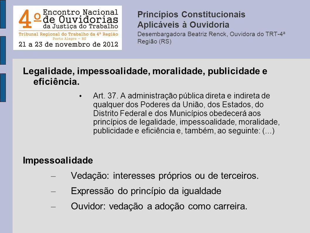 Legalidade, impessoalidade, moralidade, publicidade e eficiência.