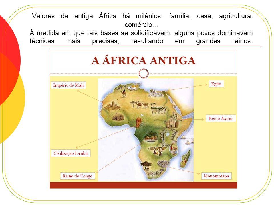 Valores da antiga África há milênios: família, casa, agricultura, comércio...
