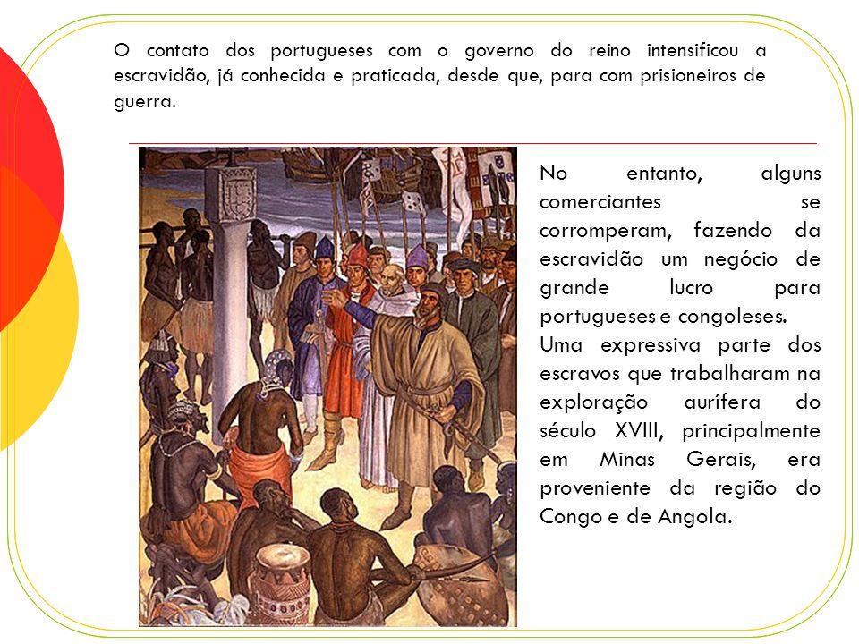O contato dos portugueses com o governo do reino intensificou a escravidão, já conhecida e praticada, desde que, para com prisioneiros de guerra.