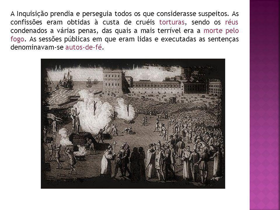 A Inquisição prendia e perseguia todos os que considerasse suspeitos