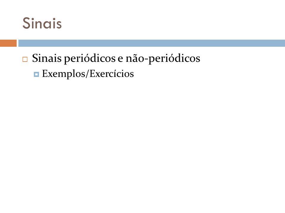 Sinais Sinais periódicos e não-periódicos Exemplos/Exercícios