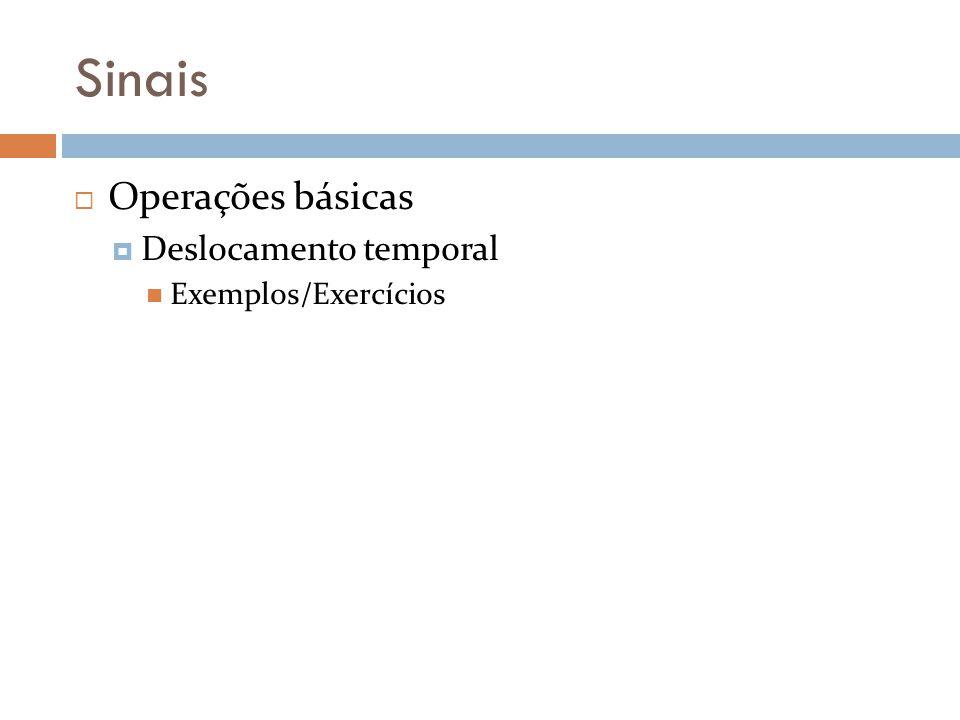 Sinais Operações básicas Deslocamento temporal Exemplos/Exercícios
