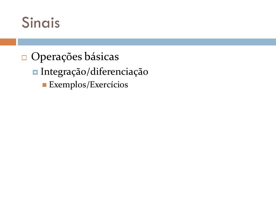 Sinais Operações básicas Integração/diferenciação Exemplos/Exercícios