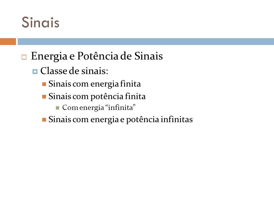 Sinais Energia e Potência de Sinais Classe de sinais: