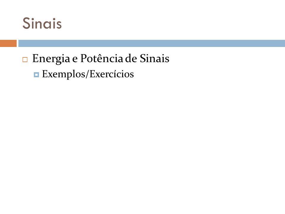 Sinais Energia e Potência de Sinais Exemplos/Exercícios