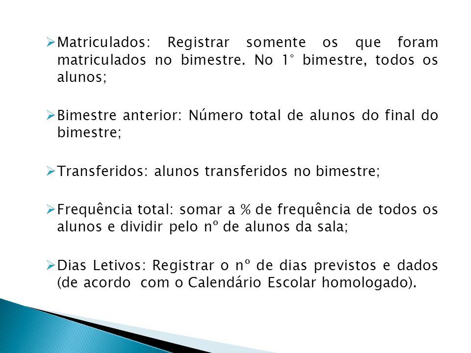 Matriculados: Registrar somente os que foram matriculados no bimestre