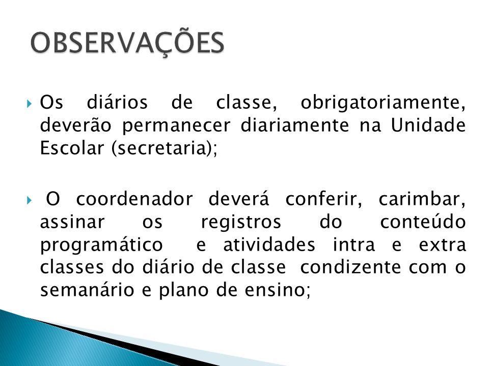 OBSERVAÇÕES Os diários de classe, obrigatoriamente, deverão permanecer diariamente na Unidade Escolar (secretaria);