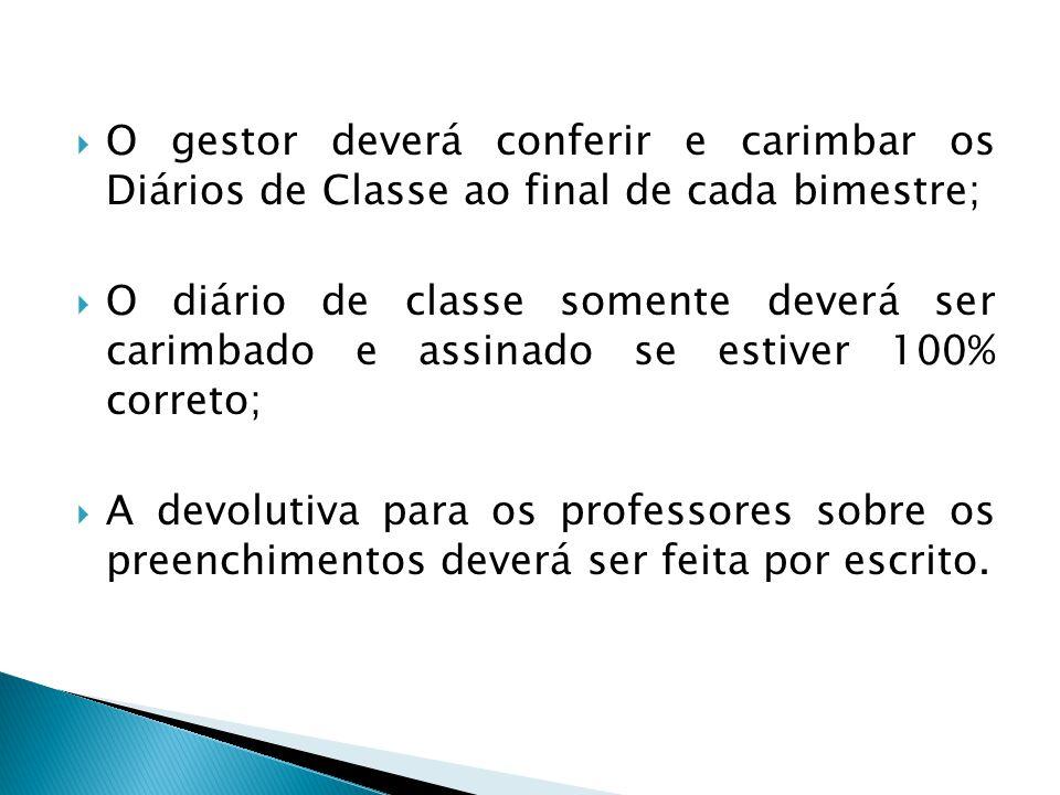 O gestor deverá conferir e carimbar os Diários de Classe ao final de cada bimestre;