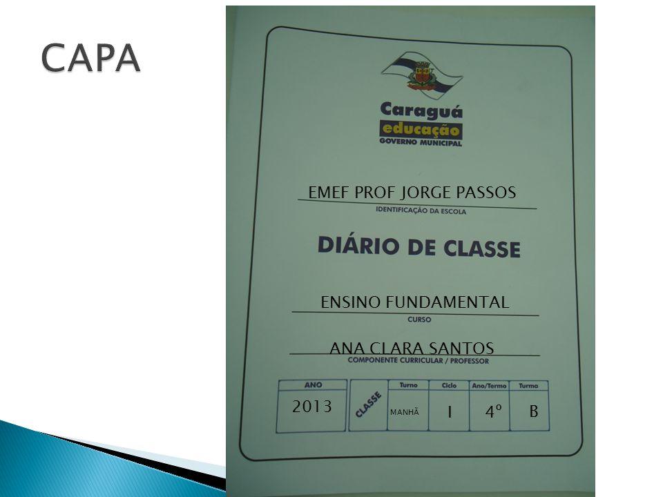 CAPA EMEF PROF JORGE PASSOS ENSINO FUNDAMENTAL ANA CLARA SANTOS 2013 I