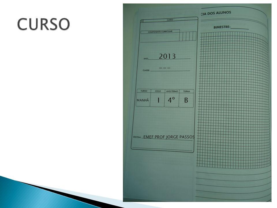 CURSO 2013 --- I 4º B MANHÃ EMEF PROF JORGE PASSOS