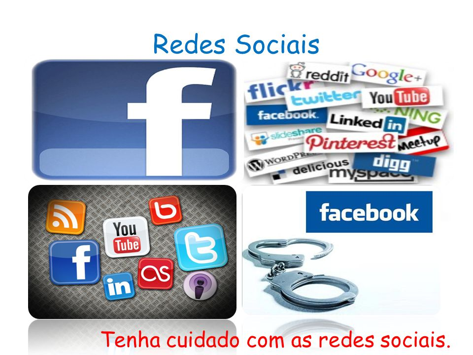 Redes Sociais Tenha cuidado com as redes sociais.