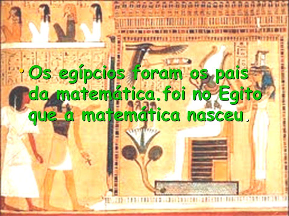 Os egípcios foram os pais da matemática
