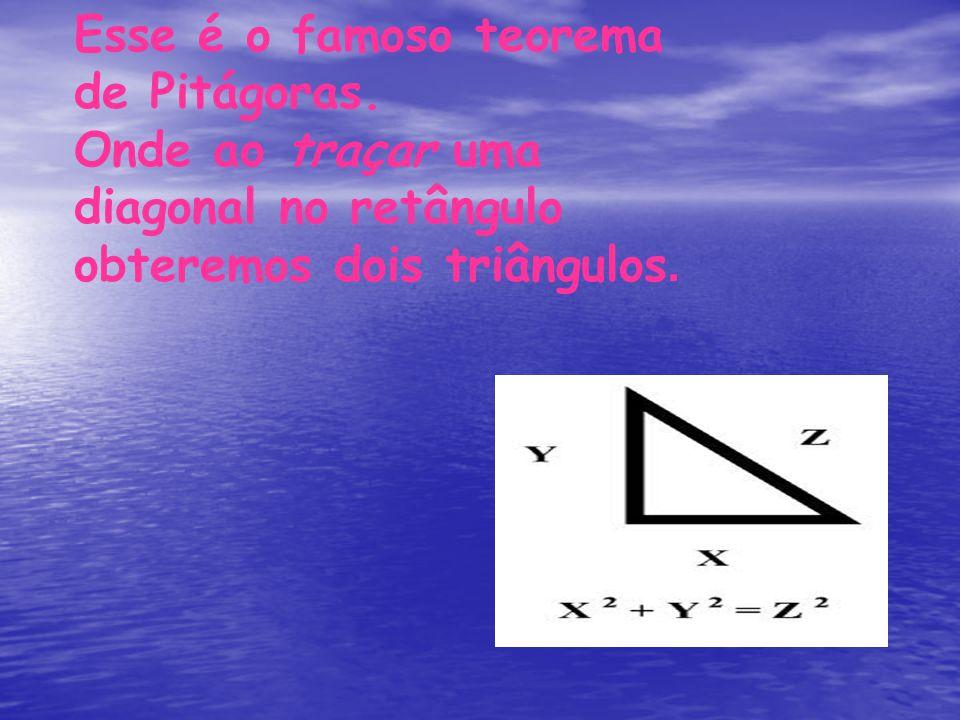 Esse é o famoso teorema de Pitágoras.