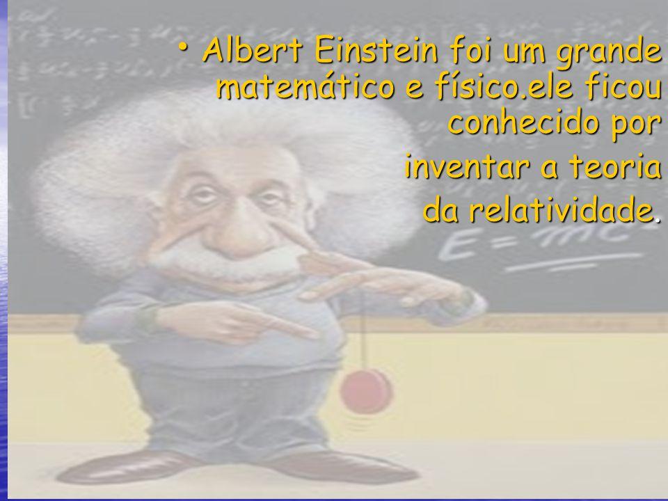 Albert Einstein foi um grande matemático e físico