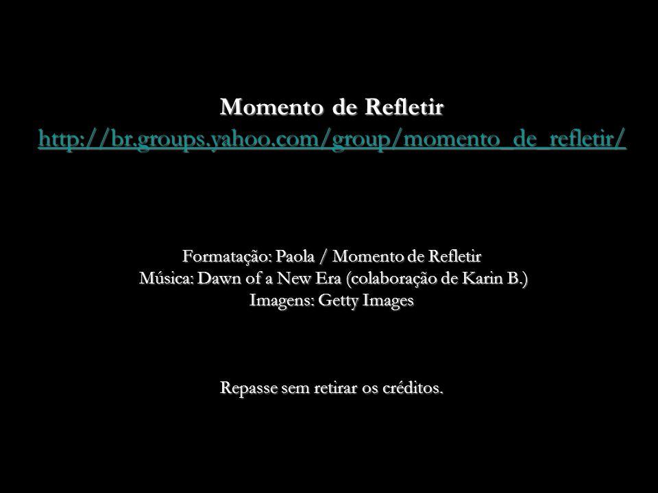 Momento de Refletir http://br. groups. yahoo