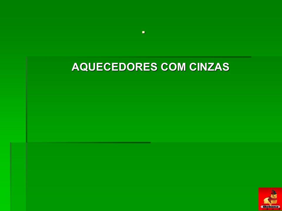 AQUECEDORES COM CINZAS