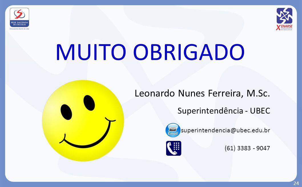 MUITO OBRIGADO Leonardo Nunes Ferreira, M.Sc. Superintendência - UBEC