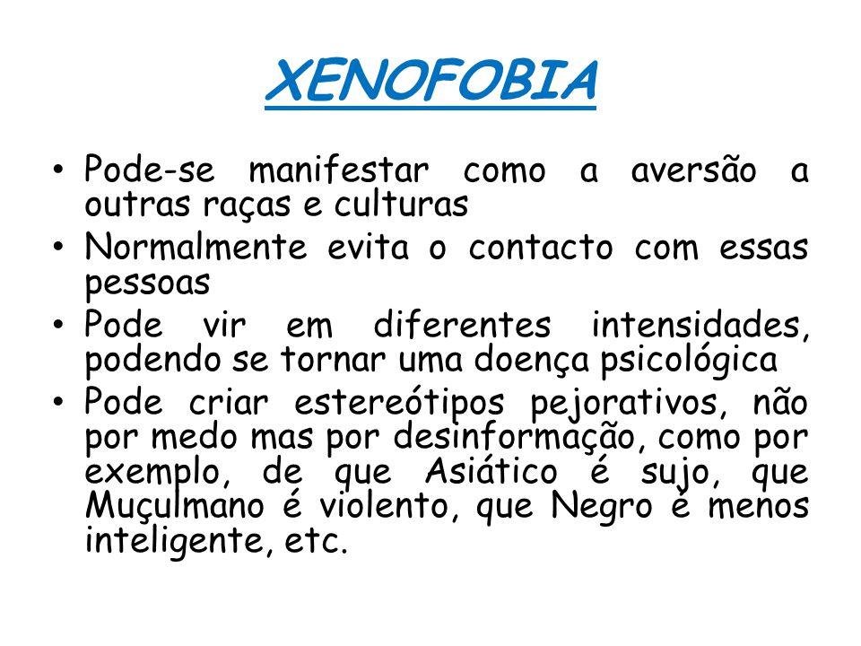 XENOFOBIA Pode-se manifestar como a aversão a outras raças e culturas